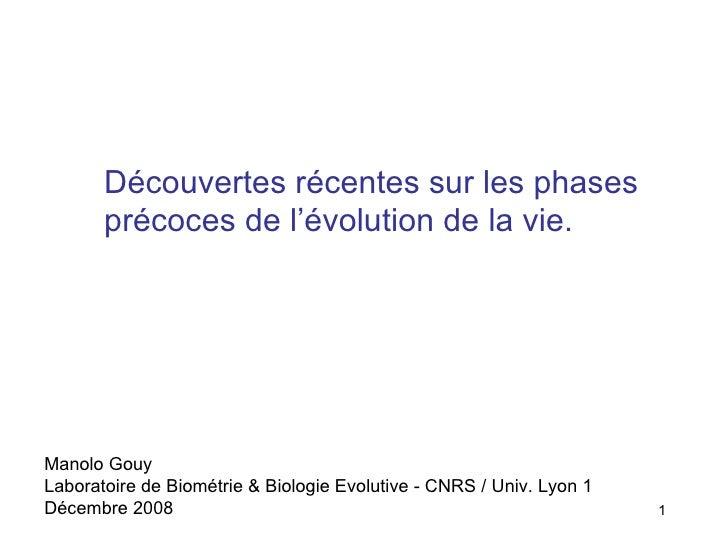 Découvertes récentes sur les phases précoces de l'évolution de la vie. Manolo Gouy  Laboratoire de Biométrie & Biologie Ev...