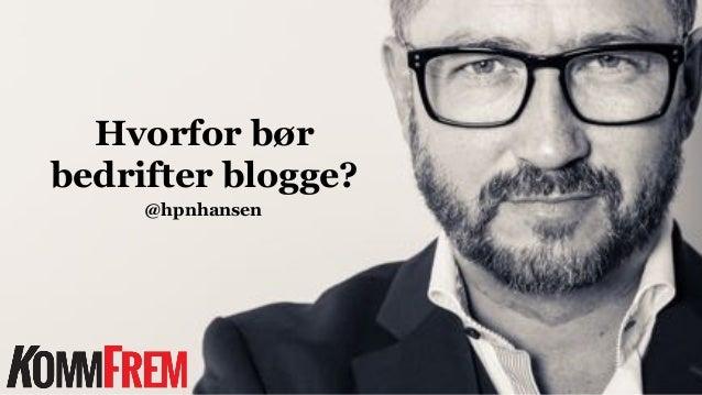 Hvorfor bør bedrifter blogge? @hpnhansen