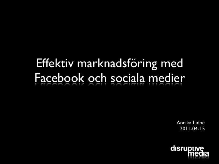 Effektiv marknadsföring medFacebook och sociala medier                         Annika Lidne                          2011-...