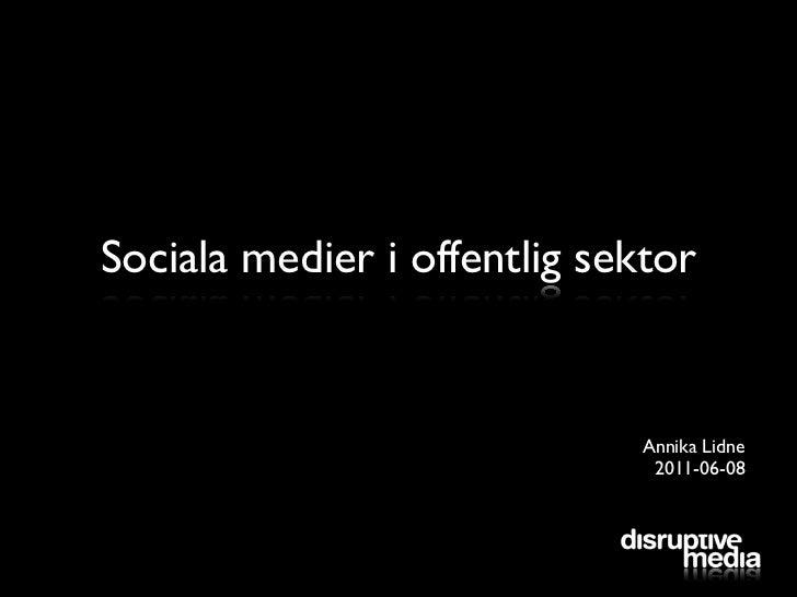 Sociala medier i offentlig sektor                             Annika Lidne                              2011-06-08
