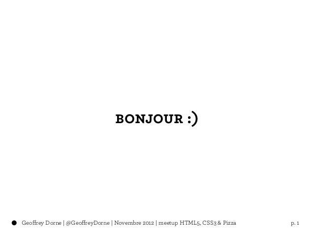 bonjour :)Geoffrey Dorne | @GeoffreyDorne | Novembre 2012 | meetup HTML5, CSS3 & Pizza   p. 1