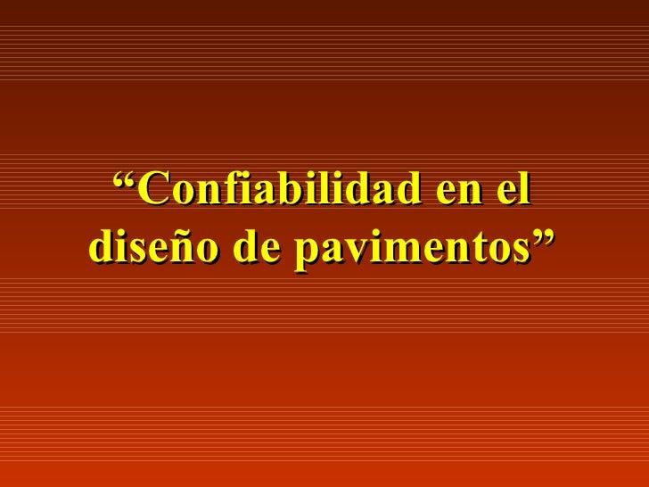 """"""" Confiabilidad en el diseño de pavimentos"""""""