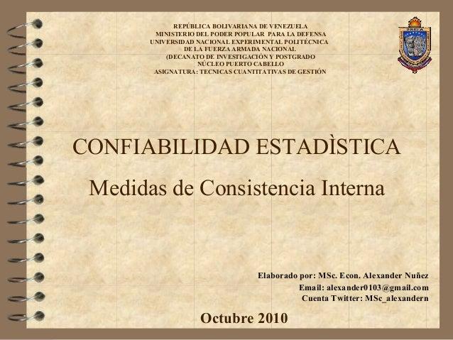 CONFIABILIDAD ESTADÌSTICA Medidas de Consistencia Interna REPÚBLICA BOLIVARIANA DE VENEZUELA MINISTERIO DEL PODER POPULAR ...