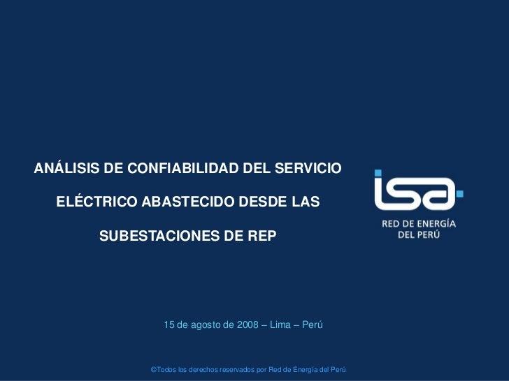 ANÁLISIS DE CONFIABILIDAD DEL SERVICIO  ELÉCTRICO ABASTECIDO DESDE LAS        SUBESTACIONES DE REP                 15 de a...