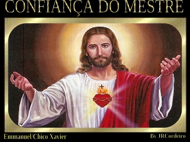 CONFIANÇA DO MESTRE Emmanuel/Chico Xavier By JRCordeiro