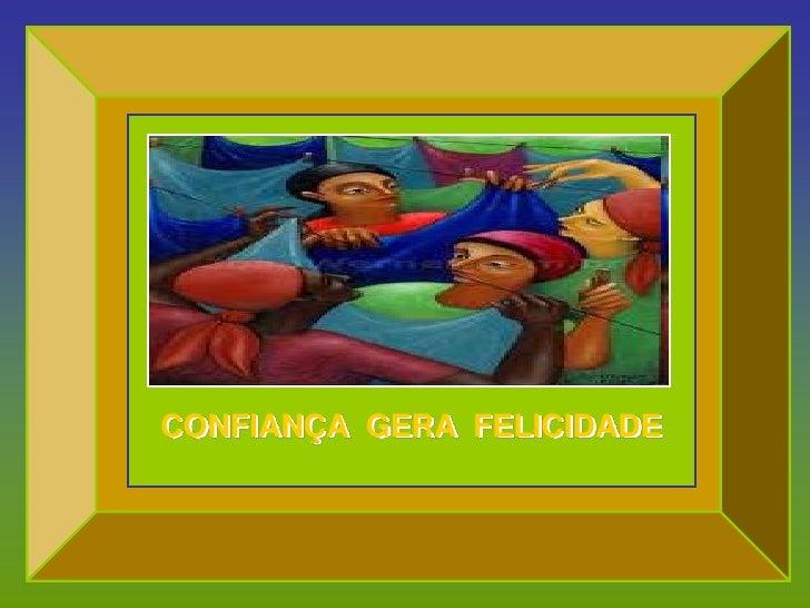 CONFIANÇA GERA FELICIDADE