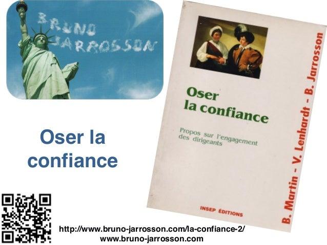 Oser la confiance http://www.bruno-jarrosson.com/la-confiance-2/! www.bruno-jarrosson.com