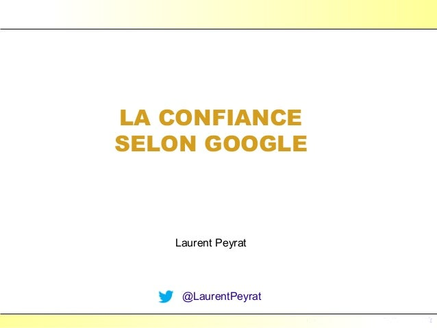 LA CONFIANCESELON GOOGLE   Laurent Peyrat    @LaurentPeyrat                     Laurent Peyrat - mars 2013 - http://www.pe...