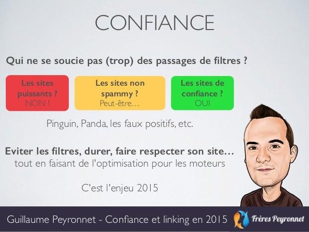 CONFIANCE GuillaumeGuillaume Peyronnet - Confiance et linking en 2015 Pinguin, Panda, les faux positifs, etc. Eviter les fil...
