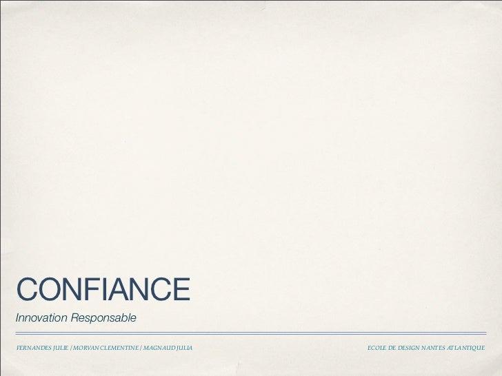 CONFIANCEInnovation ResponsableFERNANDES JULIE / MORVAN CLEMENTINE / MAGNAUD JULIA   ECOLE DE DESIGN NANTES ATLANTIQUE