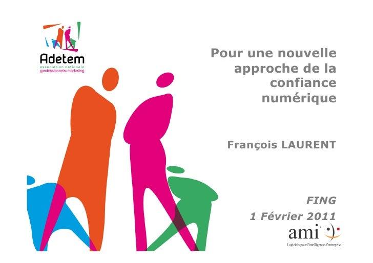 Pour une nouvelle   approche de la        confiance       numérique  François LAURENT               FING     1 Février 2011