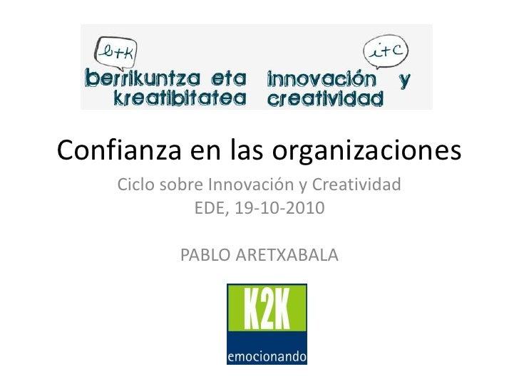 Confianza en las organizaciones<br />Ciclo sobre Innovación y Creatividad<br />EDE, 19-10-2010<br />PABLO ARETXABALA<br />