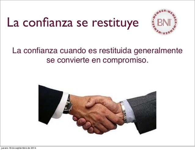 La confianza se restituye La confianza cuando es restituida generalmente se convierte en compromiso. jueves 18 de septiembre...