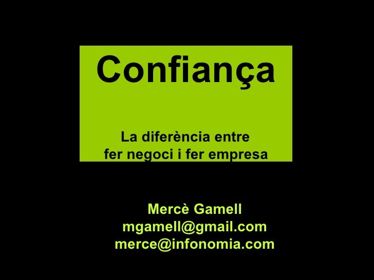 Mercè Gamell [email_address] [email_address] Confiança   La diferència entre  fer negoci i fer empresa