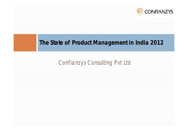 The State of Product Management in India 2012      Confianzys Consulting Pvt Ltd