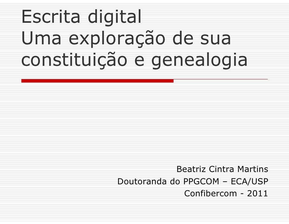 Escrita digitalUma exploração de suaconstituição e genealogia                      Beatriz Cintra Martins          Doutora...
