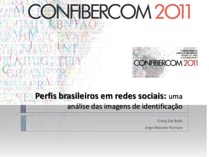 Perfis brasileiros em redes sociais:uma análise das imagens de identificação<br />Cíntia Dal Bello<br />Jorge Marcelo Nomu...