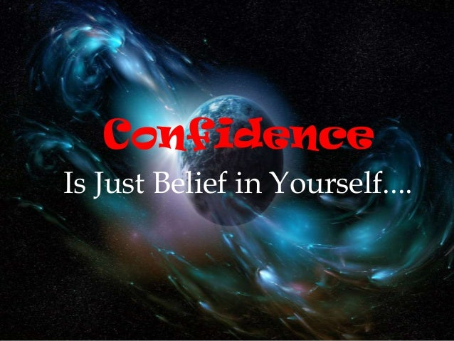 ConfidenceIs Just Belief in Yourself....