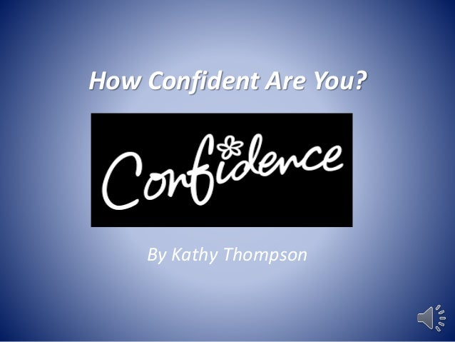 How Confident Are You? By Kathy Thompson