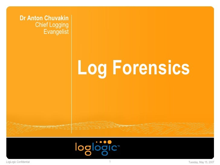 Log Forensics Dr Anton Chuvakin Chief Logging Evangelist