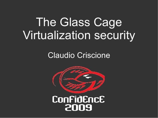 The Glass Cage Virtualization security Claudio Criscione