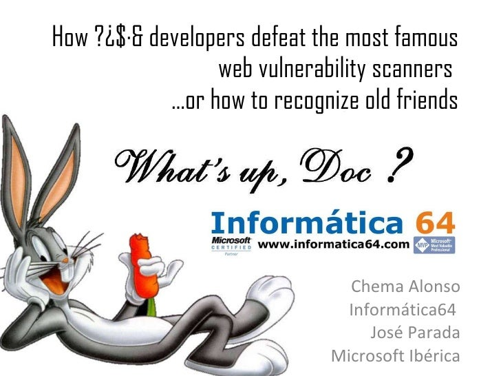 How ?¿$·& developers defeat the most famous web vulnerability scanners  …or how to recognize old friends Chema Alonso Info...