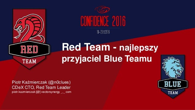 Piotr Kaźmierczak (@n0clues) CDeX CTO, Red Team Leader piotr.kazmierczak [@] vectorsynergy _._ com Red Team - najlepszy pr...