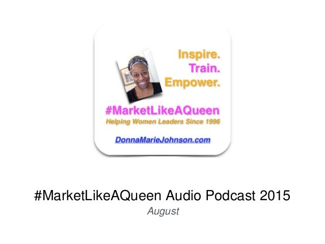 #MarketLikeAQueen Audio Podcast 2015 August