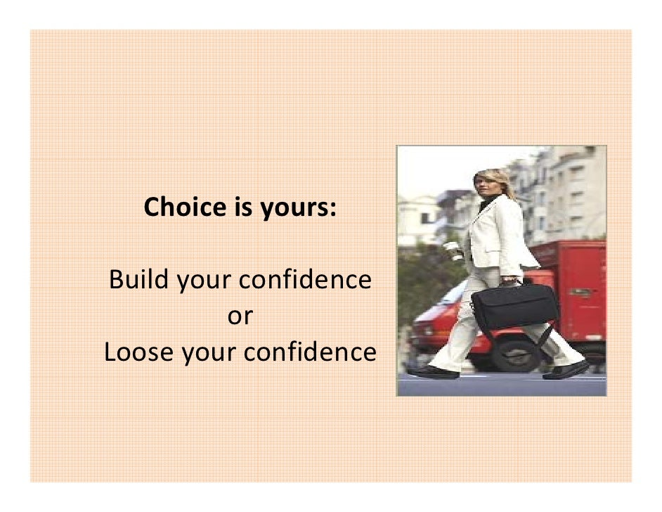 Choiceisyours:  Buildyourconfidence Build your confidence           or Looseyourconfidence Loose your confidence