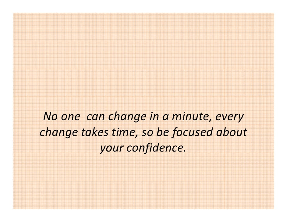 Noonecanchangeinaminute,every changetakestime,sobefocusedabout            y            yourconfidence.   ...