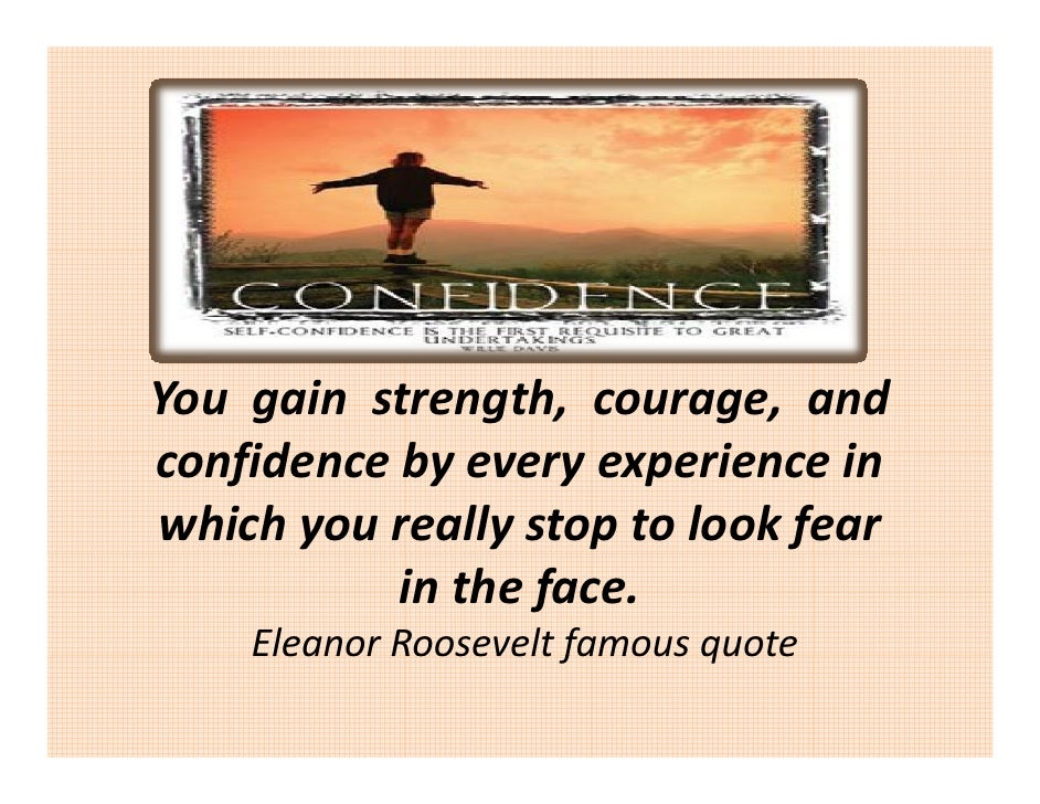 You gainstrength, courage, and confidencebyeveryexperiencein confidence b e er e perience in whichyoureallys...