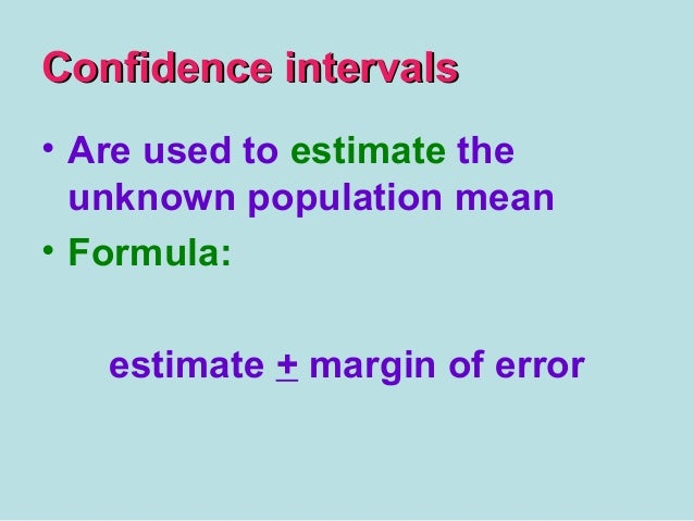 "confidence intervals The confidence interval is the plus-or-minus figure usually reported in newspaper or television opinion poll resultsfor example, if you use a confidence interval of 4 and 47% percent of your sample picks an answer you can be ""sure"" that if you had asked the question of the entire relevant population between 43% (47-4) and 51% (47+4) would have picked that answer."