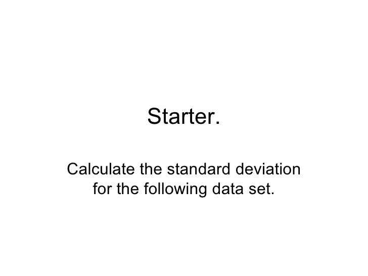 Starter. Calculate the standard deviation for the following data set.