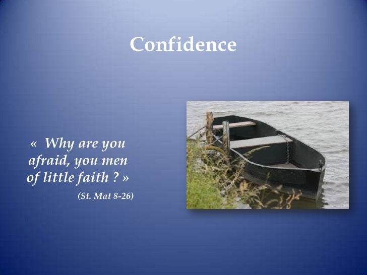 Confidence<br />« Why are you afraid, you men of little faith?»<br />(St. Mat 8-26)<br />