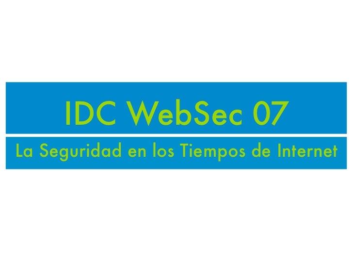 IDC WebSec 07 La Seguridad en los Tiempos de Internet