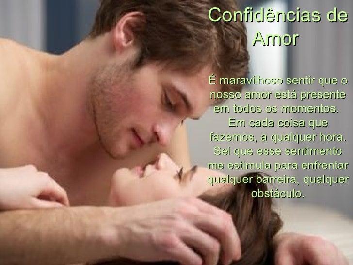 Confidências de Amor  É maravilhoso sentir que o nosso amor está presente em todos os momentos.  Em cada coisa que fazemos...