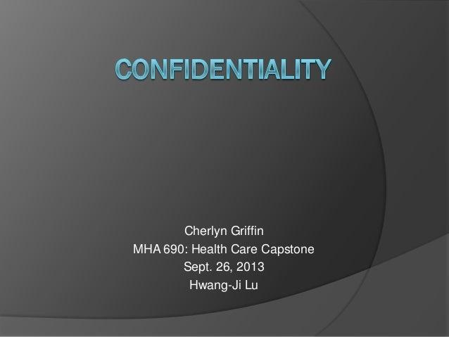 Cherlyn Griffin MHA 690: Health Care Capstone Sept. 26, 2013 Hwang-Ji Lu