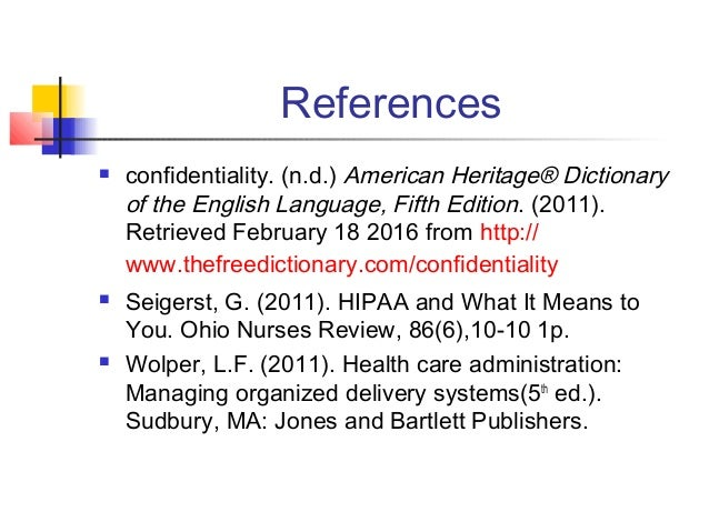 References  confidentiality. (n.d.) American Heritage® Dictionary of the English Language, Fifth Edition. (2011). Retriev...
