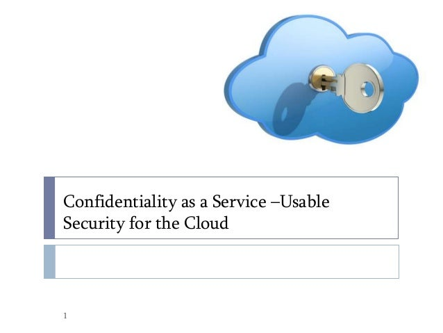 Confidentiality as a Service –Usable Security for the Cloud  1