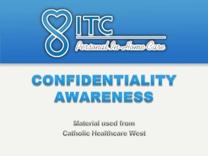 • Welcome to the ITC training module for confidentiality  awareness. This program will present a brief overview of  ITC's ...