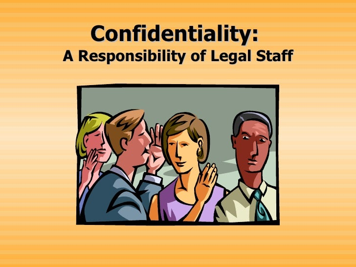 Confidentiality: A Responsibility of Legal Staff