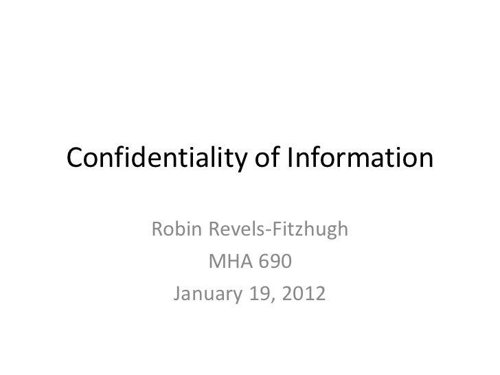 Confidentiality of Information      Robin Revels-Fitzhugh            MHA 690        January 19, 2012