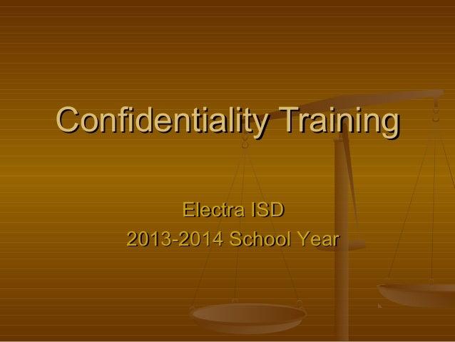 Confidentiality TrainingConfidentiality Training Electra ISDElectra ISD 2013-2014 School Year2013-2014 School Year