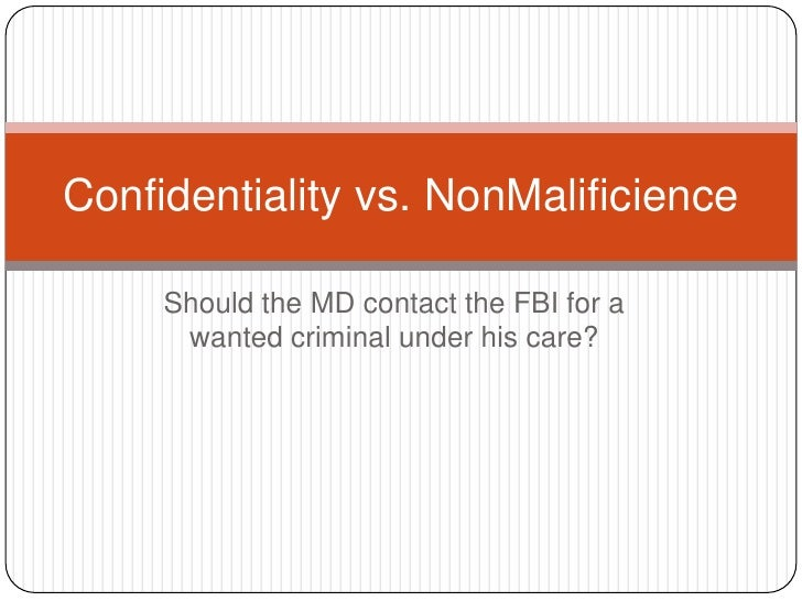 Should the MD contact the FBI for a wanted criminal under his care?<br />Confidentiality vs. NonMalificience<br />