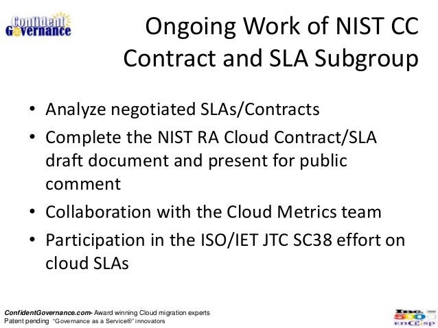 Ongoing Work of NIST CC                                   Contract and SLA Subgroup       • Analyze negotiated SLAs/Contra...
