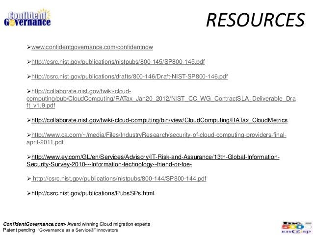 RESOURCES         www.confidentgovernance.com/confidentnow         http://csrc.nist.gov/publications/nistpubs/800-145/SP...