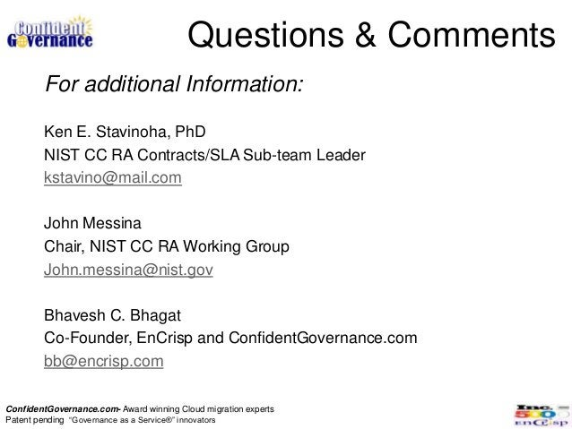 Questions & Comments        For additional Information:        Ken E. Stavinoha, PhD        NIST CC RA Contracts/SLA Sub-t...