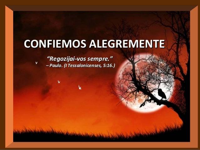 "CONFIEMOS ALEGREMENTE ""Regozijai-vos sempre.""  – Paulo. (I Tessalonicenses, 5:16.)"