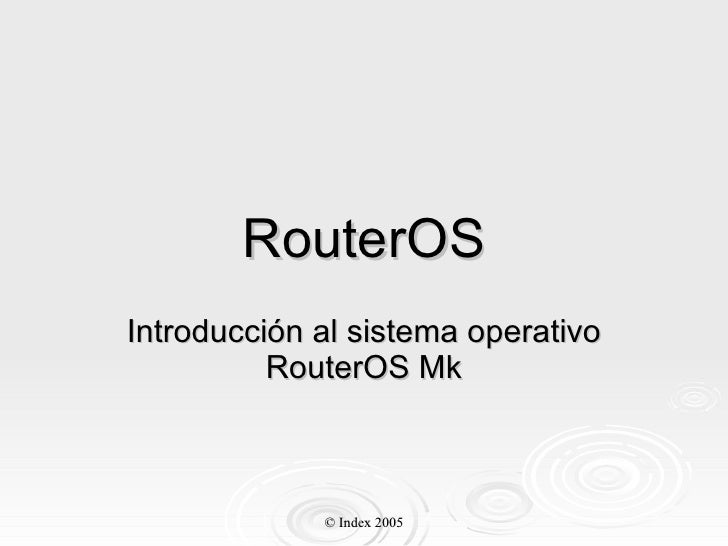 RouterOS Introducción al sistema operativo RouterOS Mk