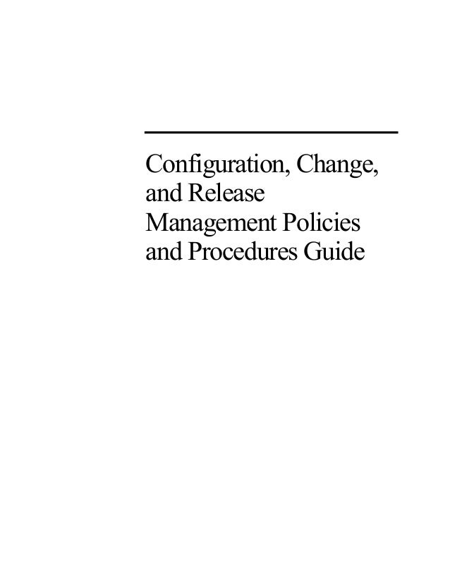 Configuration, Change,and ReleaseManagement Policiesand Procedures Guide